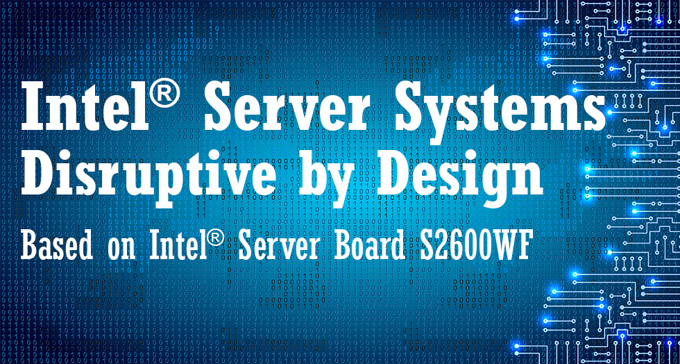 Intel® Server Systems Disruptive by Design Based on Intel® Server Board S2600WF